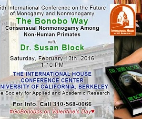 "Dr. Susan Block to give ""BONOBO WAY"" talk for 5th International Conference on Future of Monogamy & Nonmonogamy at UC Berkeley"
