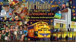 Fall Equinox Sex in the Obscene Anthropocene & the Secret Police